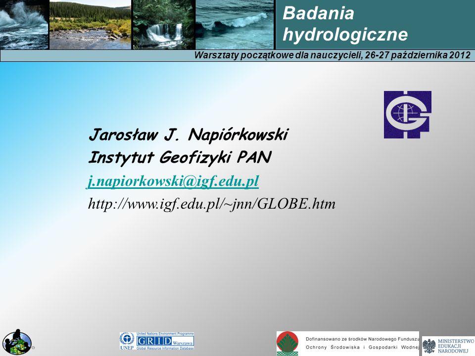 Warsztaty początkowe dla nauczycieli, 26-27 października 2012 Badania hydrologiczne Jarosław J.