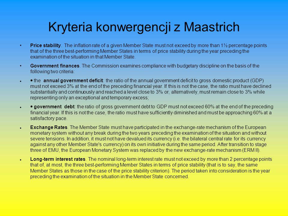 Kryteria konwergencji z Maastrich Price stability. The inflation rate of a given Member State must not exceed by more than 1½ percentage points that o