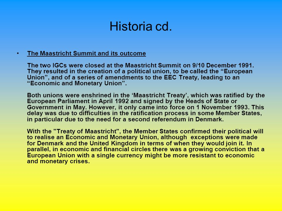 Historia cd. The Maastricht Summit and its outcome The two IGCs were closed at the Maastricht Summit on 9/10 December 1991. They resulted in the creat