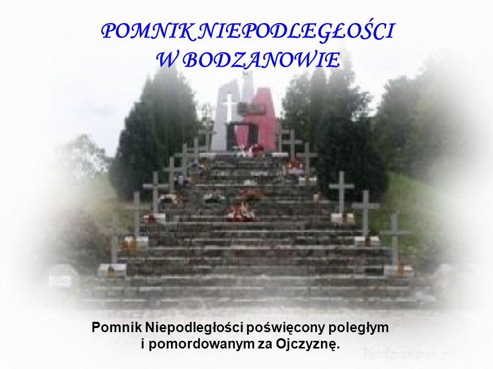 POMNIK NIEPODLEGŁOŚCI W BODZANOWIE Pomnik Niepodległości poświęcony poległym i pomordowanym za Ojczyznę.