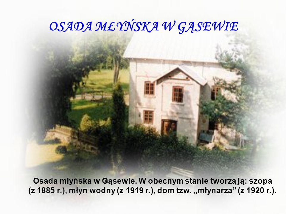"""OSADA MŁYŃSKA W GĄSEWIE Osada młyńska w Gąsewie. W obecnym stanie tworzą ją: szopa (z 1885 r.), młyn wodny (z 1919 r.), dom tzw. """"młynarza"""" (z 1920 r."""