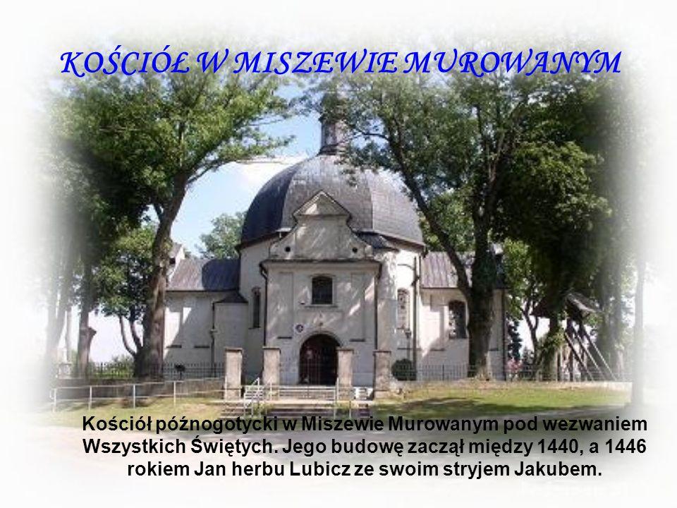 KOŚCIÓŁ W MISZEWIE MUROWANYM Kościół późnogotycki w Miszewie Murowanym pod wezwaniem Wszystkich Świętych. Jego budowę zaczął między 1440, a 1446 rokie