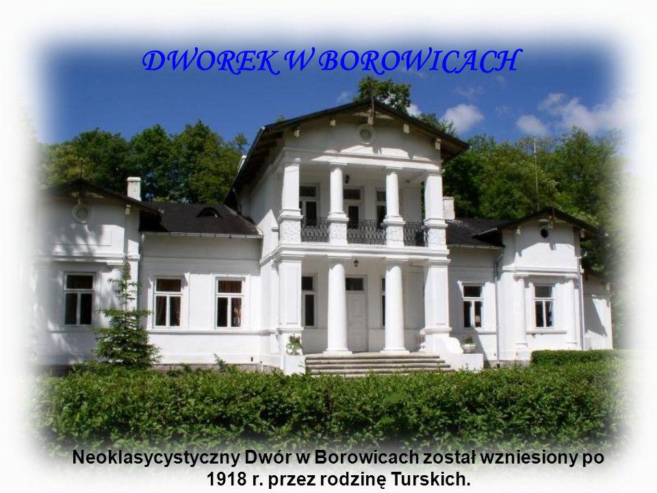 DWOREK W BOROWICACH Neoklasycystyczny Dwór w Borowicach został wzniesiony po 1918 r. przez rodzinę Turskich.