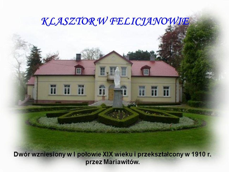 KLASZTOR W FELICJANOWIE Dwór wzniesiony w I połowie XIX wieku i przekształcony w 1910 r. przez Mariawitów.