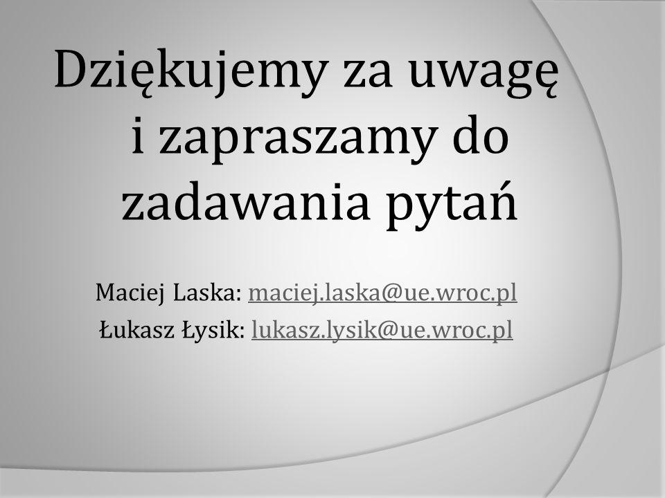 Dziękujemy za uwagę i zapraszamy do zadawania pytań Maciej Laska: maciej.laska@ue.wroc.plmaciej.laska@ue.wroc.pl Łukasz Łysik: lukasz.lysik@ue.wroc.pllukasz.lysik@ue.wroc.pl