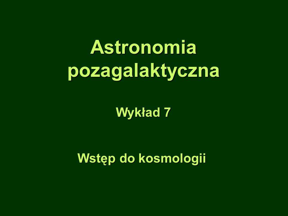 Astronomiapozagalaktyczna Wykład 7 Wstęp do kosmologii