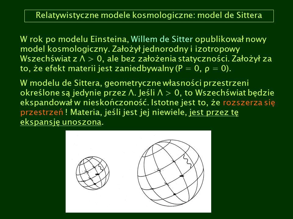 Relatywistyczne modele kosmologiczne: model de Sittera W rok po modelu Einsteina, Willem de Sitter opublikował nowy model kosmologiczny. Założył jedno