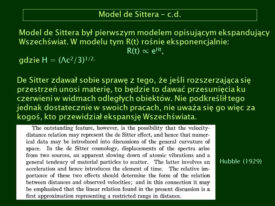 Model de Sittera – c.d. Model de Sittera był pierwszym modelem opisującym ekspandujący Wszechświat. W modelu tym R(t) rośnie eksponencjalnie: R(t) ∝ e