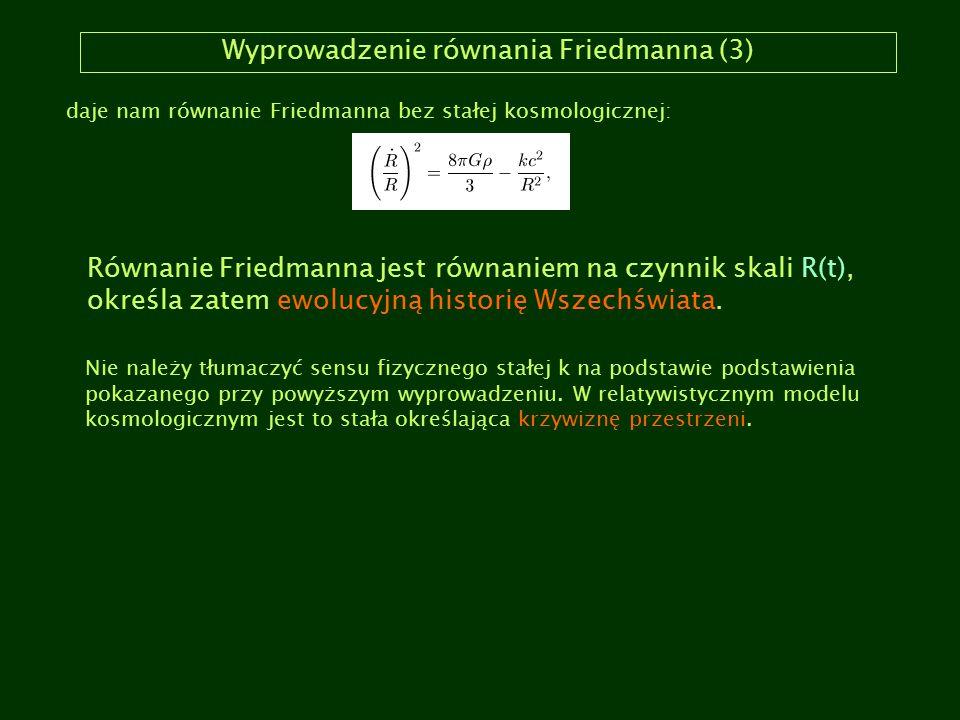 Wyprowadzenie równania Friedmanna (3) daje nam równanie Friedmanna bez stałej kosmologicznej: Równanie Friedmanna jest równaniem na czynnik skali R(t)