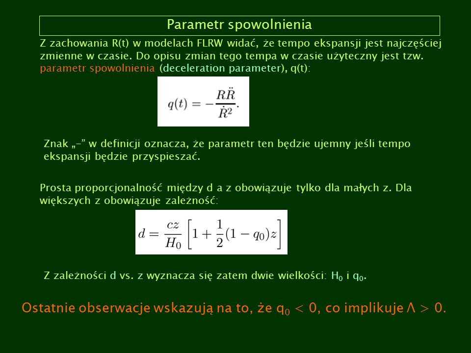 Parametr spowolnienia Z zachowania R(t) w modelach FLRW widać, że tempo ekspansji jest najczęściej zmienne w czasie. Do opisu zmian tego tempa w czasi