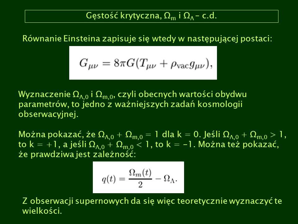 Gęstość krytyczna, Ω m i Ω Λ – c.d. Równanie Einsteina zapisuje się wtedy w następującej postaci: Wyznaczenie Ω Λ,0 i Ω m,0, czyli obecnych wartości o
