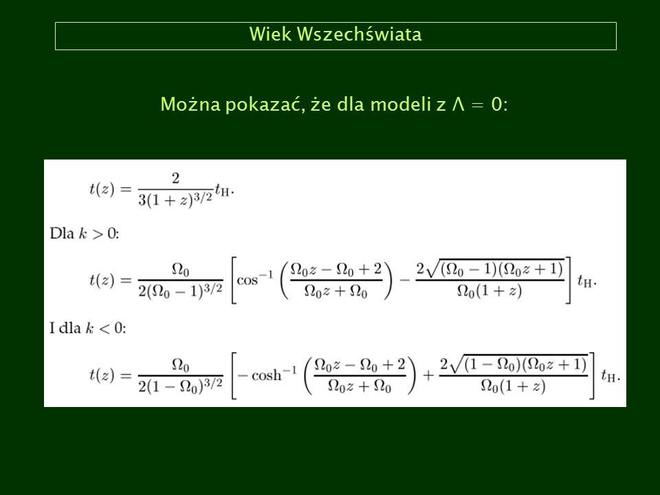 Wiek Wszechświata Można pokazać, że dla modeli z Λ = 0: