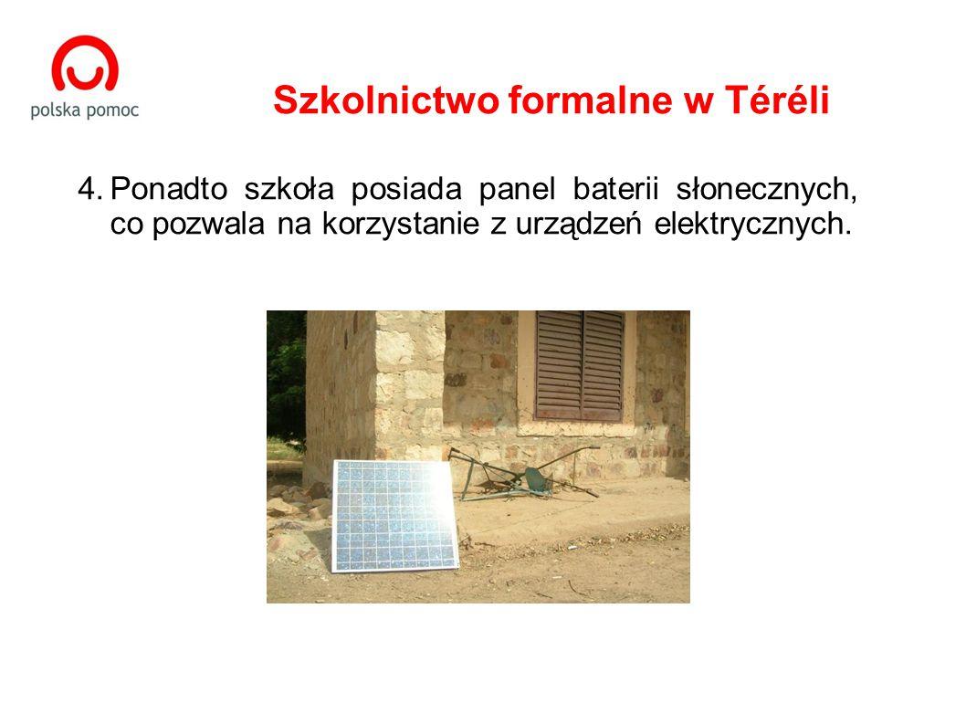 Szkolnictwo formalne w Téréli 4.Ponadto szkoła posiada panel baterii słonecznych, co pozwala na korzystanie z urządzeń elektrycznych.