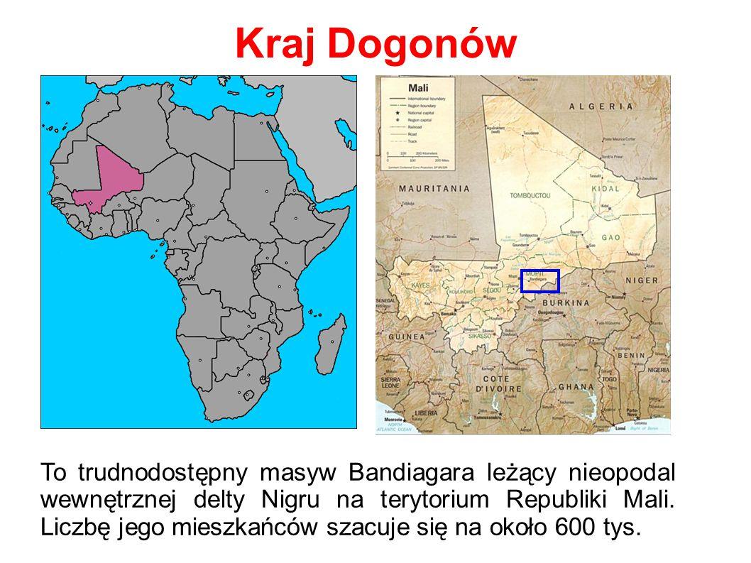 Kraj Dogonów To trudnodostępny masyw Bandiagara leżący nieopodal wewnętrznej delty Nigru na terytorium Republiki Mali.