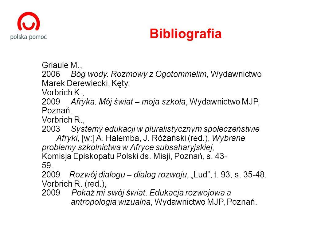 Bibliografia Griaule M., 2006Bóg wody. Rozmowy z Ogotommelim, Wydawnictwo Marek Derewiecki, Kęty.