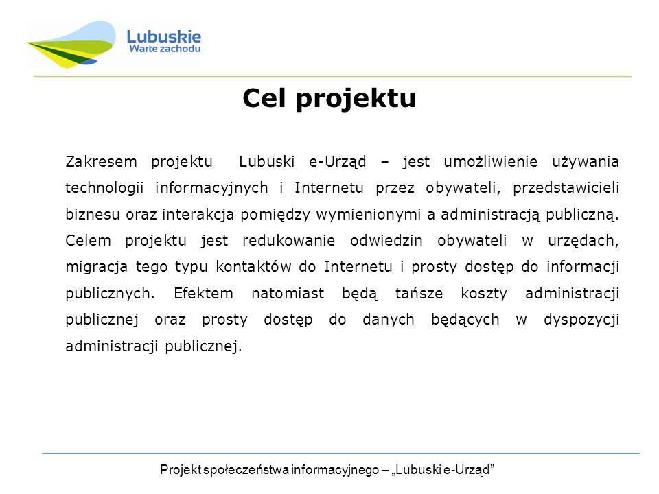 """Projekt społeczeństwa informacyjnego – """"Lubuski e-Urząd Cel projektu Zakresem projektu Lubuski e-Urząd – jest umożliwienie używania technologii informacyjnych i Internetu przez obywateli, przedstawicieli biznesu oraz interakcja pomiędzy wymienionymi a administracją publiczną."""