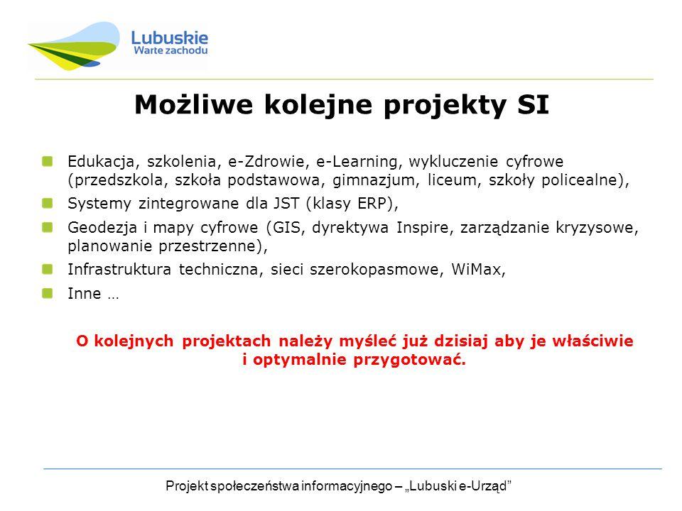 """Projekt społeczeństwa informacyjnego – """"Lubuski e-Urząd Możliwe kolejne projekty SI Edukacja, szkolenia, e-Zdrowie, e-Learning, wykluczenie cyfrowe (przedszkola, szkoła podstawowa, gimnazjum, liceum, szkoły policealne), Systemy zintegrowane dla JST (klasy ERP), Geodezja i mapy cyfrowe (GIS, dyrektywa Inspire, zarządzanie kryzysowe, planowanie przestrzenne), Infrastruktura techniczna, sieci szerokopasmowe, WiMax, Inne … O kolejnych projektach należy myśleć już dzisiaj aby je właściwie i optymalnie przygotować."""