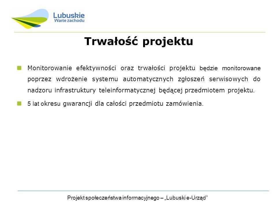 """Projekt społeczeństwa informacyjnego – """"Lubuski e-Urząd Trwałość projektu Monitorowanie efektywności oraz trwałości projektu będzie monitorowane poprzez wdrożenie systemu automatycznych zgłoszeń serwisowych do nadzoru infrastruktury teleinformatycznej będącej przedmiotem projektu."""