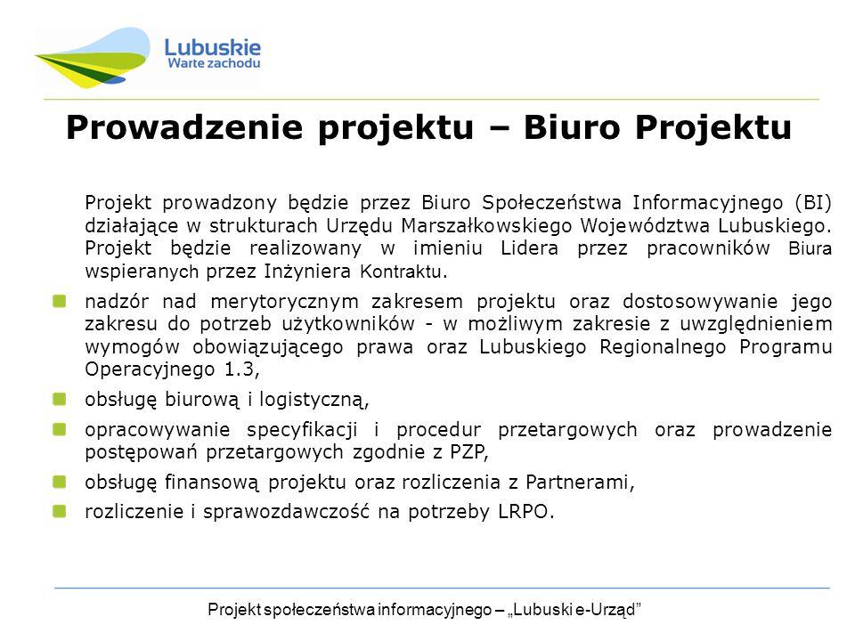 """Projekt społeczeństwa informacyjnego – """"Lubuski e-Urząd Prowadzenie projektu – Biuro Projektu Projekt prowadzony będzie przez Biuro Społeczeństwa Informacyjnego (BI) działające w strukturach Urzędu Marszałkowskiego Województwa Lubuskiego."""