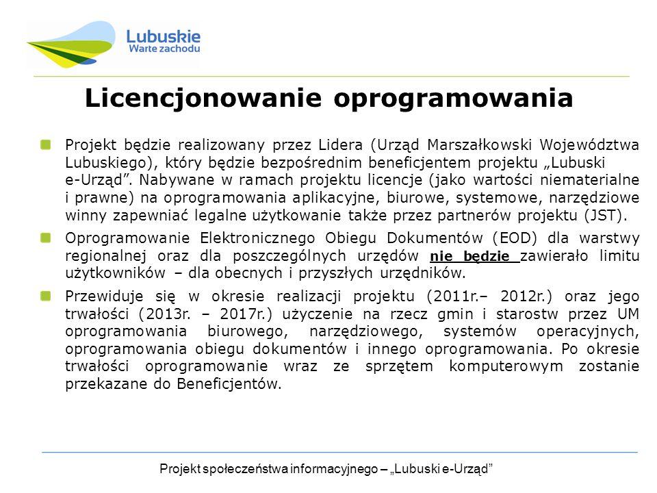 """Projekt społeczeństwa informacyjnego – """"Lubuski e-Urząd Licencjonowanie oprogramowania Projekt będzie realizowany przez Lidera (Urząd Marszałkowski Województwa Lubuskiego), który będzie bezpośrednim beneficjentem projektu """"Lubuski e-Urząd ."""