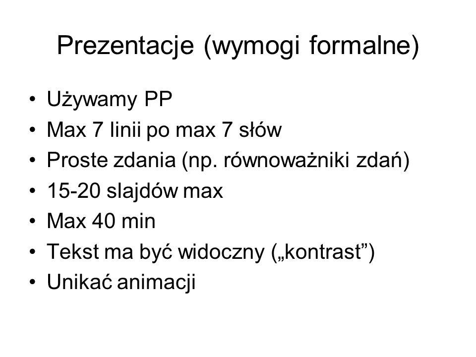 Prezentacje (wymogi formalne) Używamy PP Max 7 linii po max 7 słów Proste zdania (np.