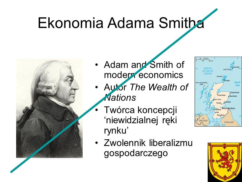 Ekonomia Adama Smitha Adam and Smith of modern economics Autor The Wealth of Nations Twórca koncepcji 'niewidzialnej ręki rynku' Zwolennik liberalizmu gospodarczego