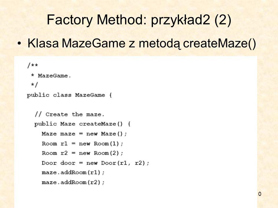 10 Factory Method: przykład2 (2) Klasa MazeGame z metodą createMaze()