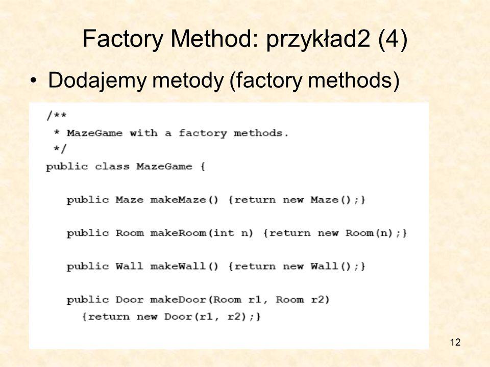 12 Factory Method: przykład2 (4) Dodajemy metody (factory methods)