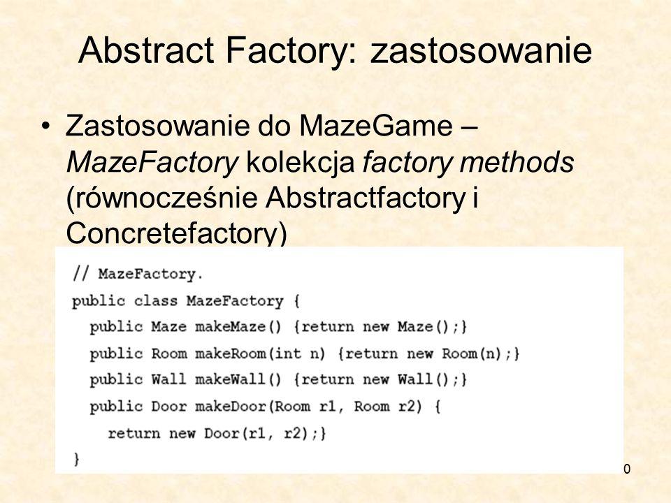 20 Abstract Factory: zastosowanie Zastosowanie do MazeGame – MazeFactory kolekcja factory methods (równocześnie Abstractfactory i Concretefactory)