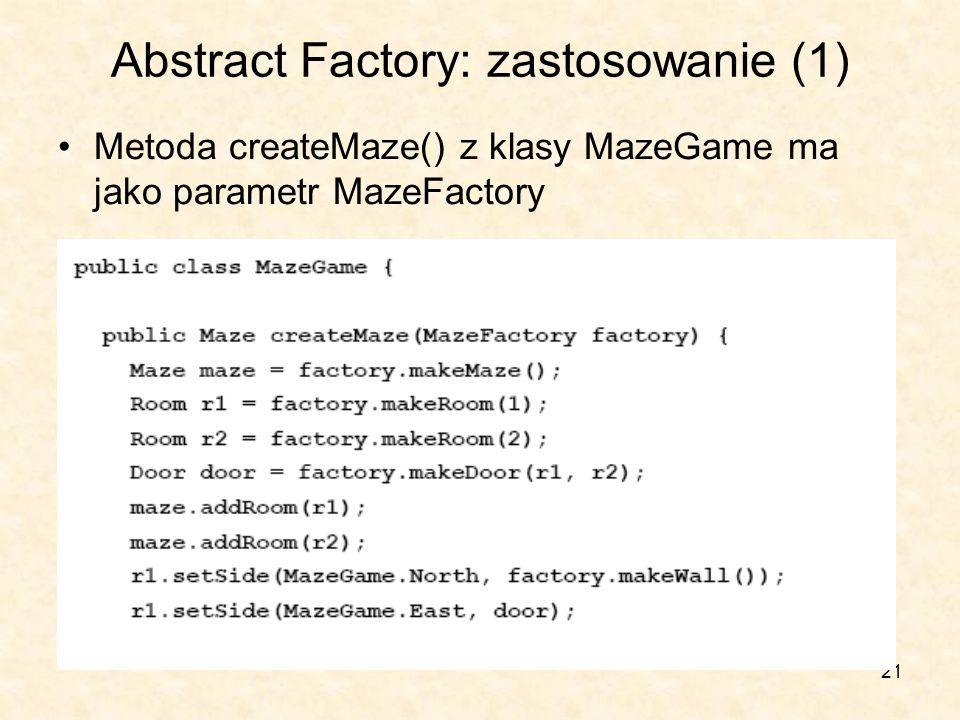 21 Abstract Factory: zastosowanie (1) Metoda createMaze() z klasy MazeGame ma jako parametr MazeFactory