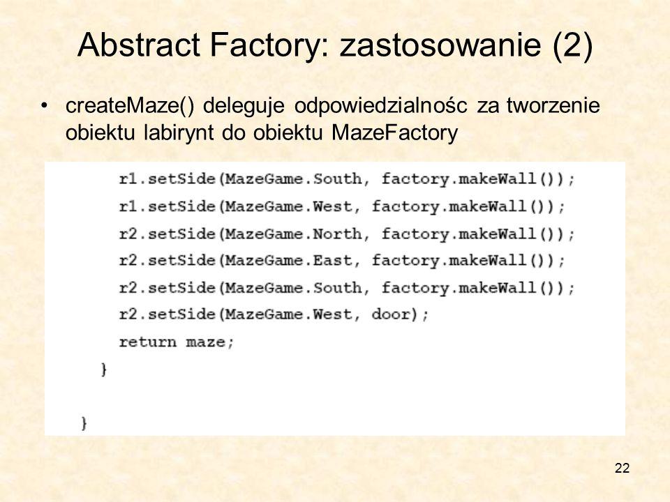 22 Abstract Factory: zastosowanie (2) createMaze() deleguje odpowiedzialnośc za tworzenie obiektu labirynt do obiektu MazeFactory