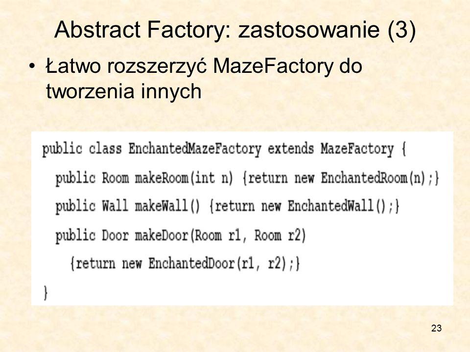 23 Abstract Factory: zastosowanie (3) Łatwo rozszerzyć MazeFactory do tworzenia innych