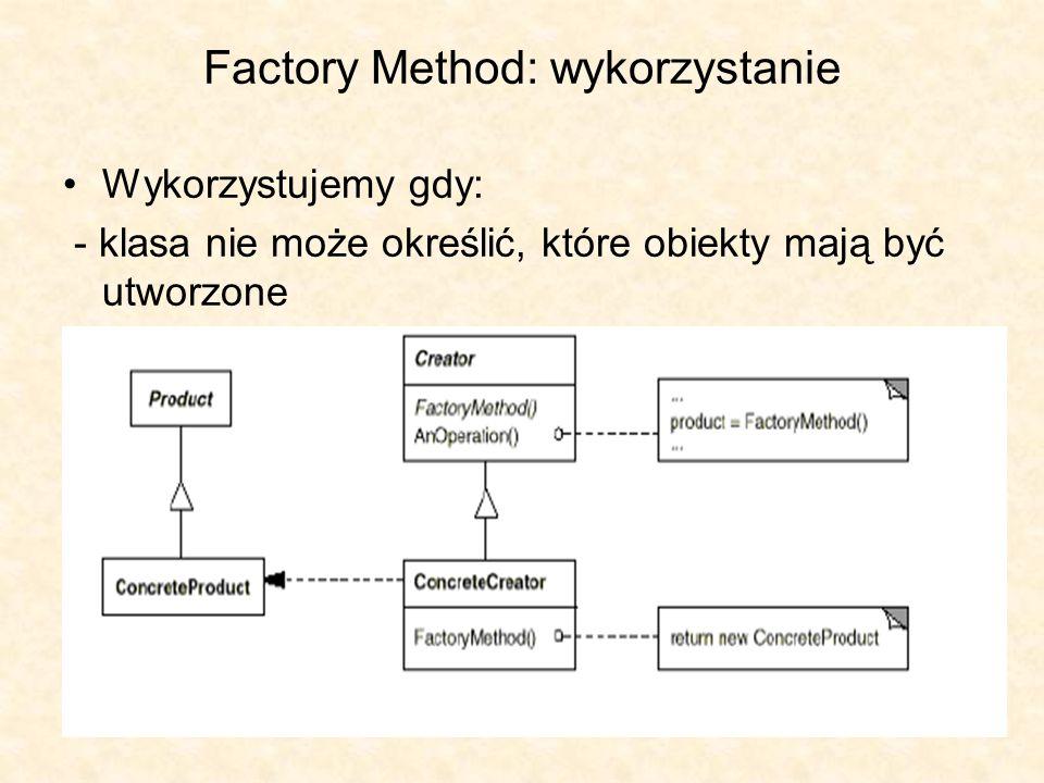 6 Factory Method: wykorzystanie Wykorzystujemy gdy: - klasa nie może określić, które obiekty mają być utworzone