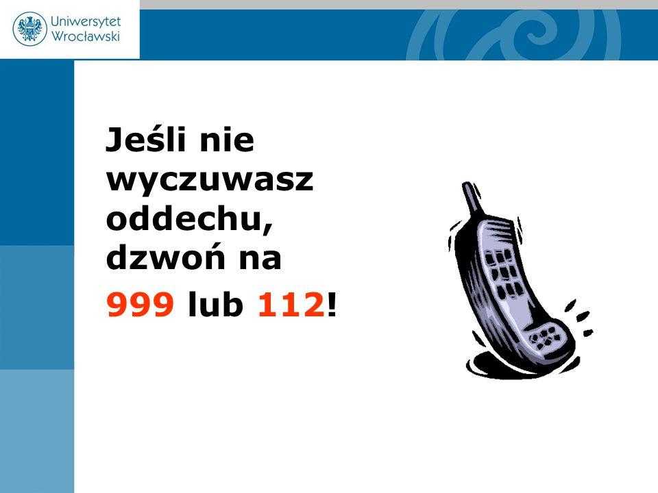 Jeśli nie wyczuwasz oddechu, dzwoń na 999 lub 112!