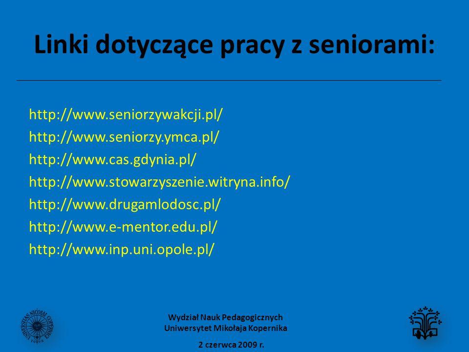 Linki dotyczące pracy z seniorami: http://www.seniorzywakcji.pl/ http://www.seniorzy.ymca.pl/ http://www.cas.gdynia.pl/ http://www.stowarzyszenie.witryna.info/ http://www.drugamlodosc.pl/ http://www.e-mentor.edu.pl/ http://www.inp.uni.opole.pl/ 2 czerwca 2009 r.