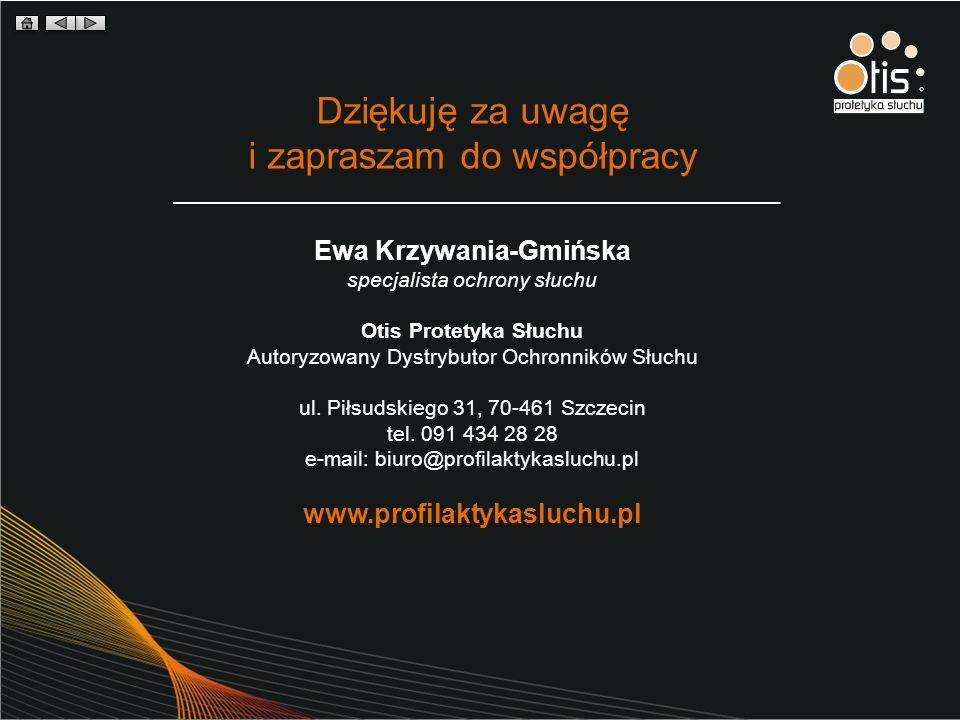 Dziękuję za uwagę i zapraszam do współpracy Ewa Krzywania-Gmińska specjalista ochrony słuchu Otis Protetyka Słuchu Autoryzowany Dystrybutor Ochronnikó