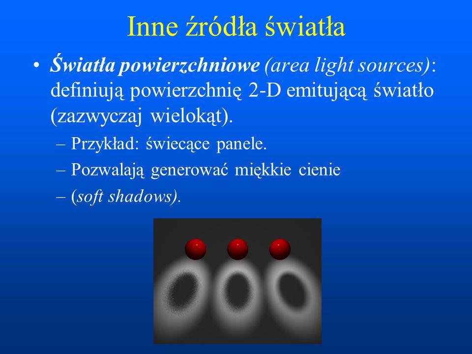 Inne źródła światła Światła powierzchniowe (area light sources): definiują powierzchnię 2-D emitującą światło (zazwyczaj wielokąt). –Przykład: świecąc