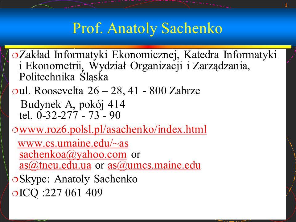 1 Prof. Anatoly Sachenko  Zakład Informatyki Ekonomicznej, Katedra Informatyki i Ekonometrii, Wydział Organizacji i Zarządzania, Politechnika Śląska