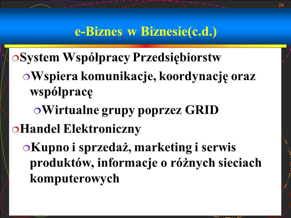 26 e-Biznes w Biznesie(c.d.)  System Współpracy Przedsiębiorstw  Wspiera komunikacje, koordynację oraz współpracę  Wirtualne grupy poprzez GRID  H
