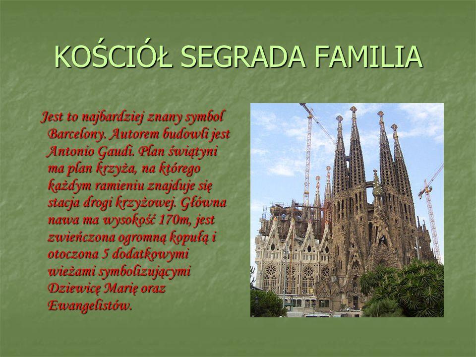 KOŚCIÓŁ SEGRADA FAMILIA Jest to najbardziej znany symbol Barcelony. Autorem budowli jest Antonio Gaudi. Plan świątyni ma plan krzyża, na którego każdy