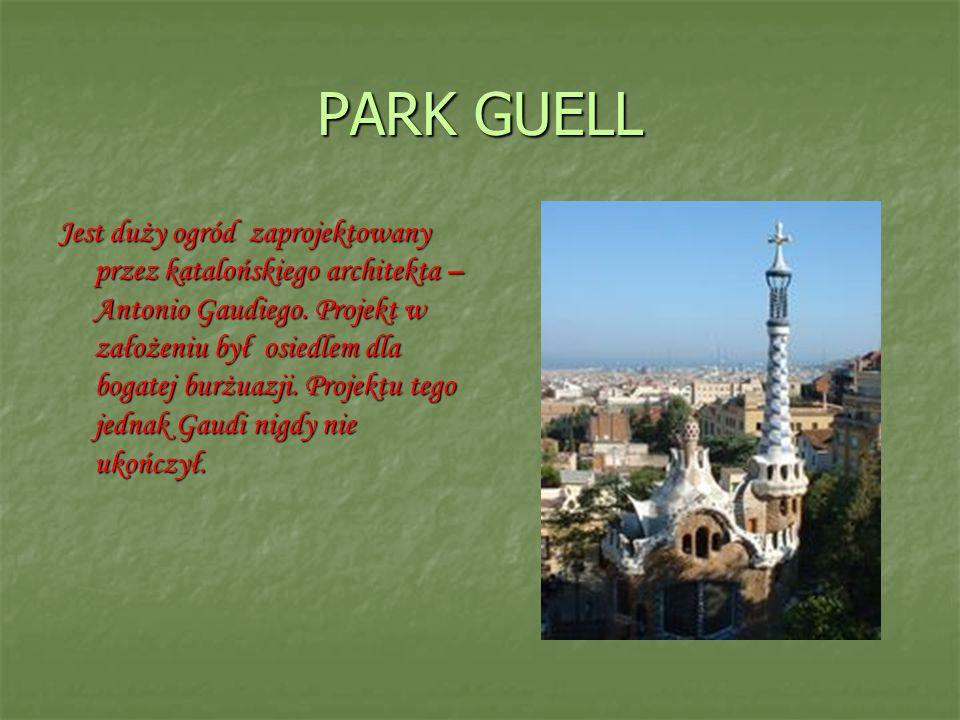 PARK GUELL Jest duży ogród zaprojektowany przez katalońskiego architekta – Antonio Gaudiego. Projekt w założeniu był osiedlem dla bogatej burżuazji. P