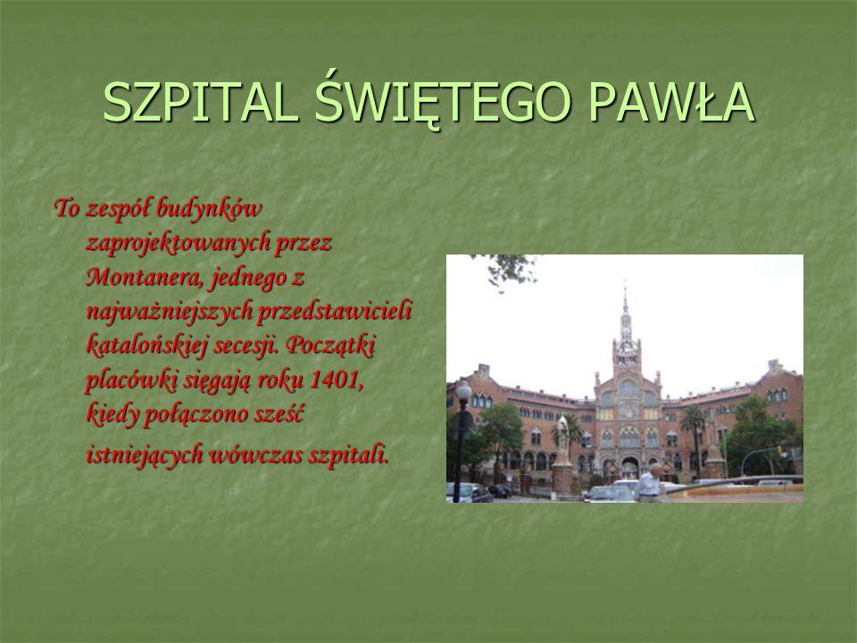 SZPITAL ŚWIĘTEGO PAWŁA To zespół budynków zaprojektowanych przez Montanera, jednego z najważniejszych przedstawicieli katalońskiej secesji. Początki p