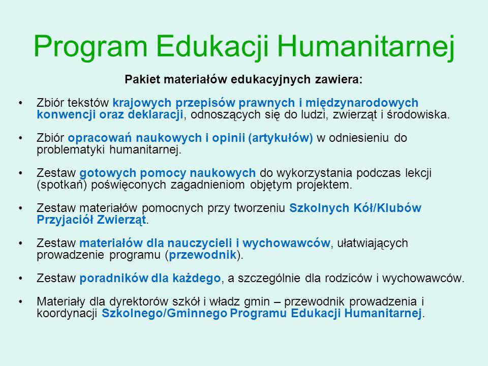 Program Edukacji Humanitarnej Pakiet materiałów edukacyjnych zawiera: Zbiór tekstów krajowych przepisów prawnych i międzynarodowych konwencji oraz deklaracji, odnoszących się do ludzi, zwierząt i środowiska.