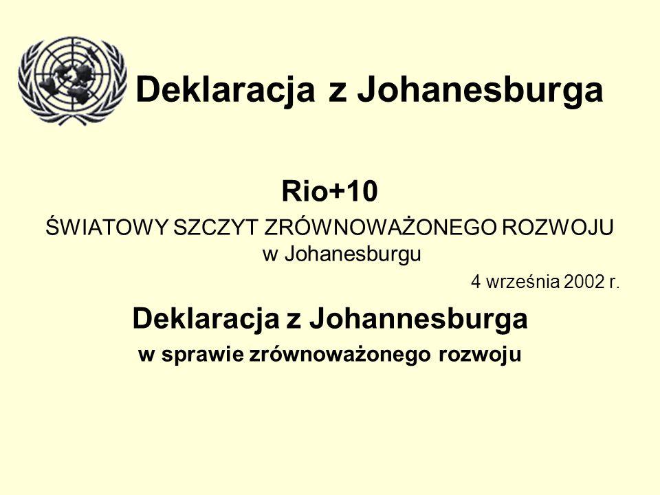 Deklaracja z Johanesburga Rio+10 ŚWIATOWY SZCZYT ZRÓWNOWAŻONEGO ROZWOJU w Johanesburgu 4 września 2002 r. Deklaracja z Johannesburga w sprawie zrównow