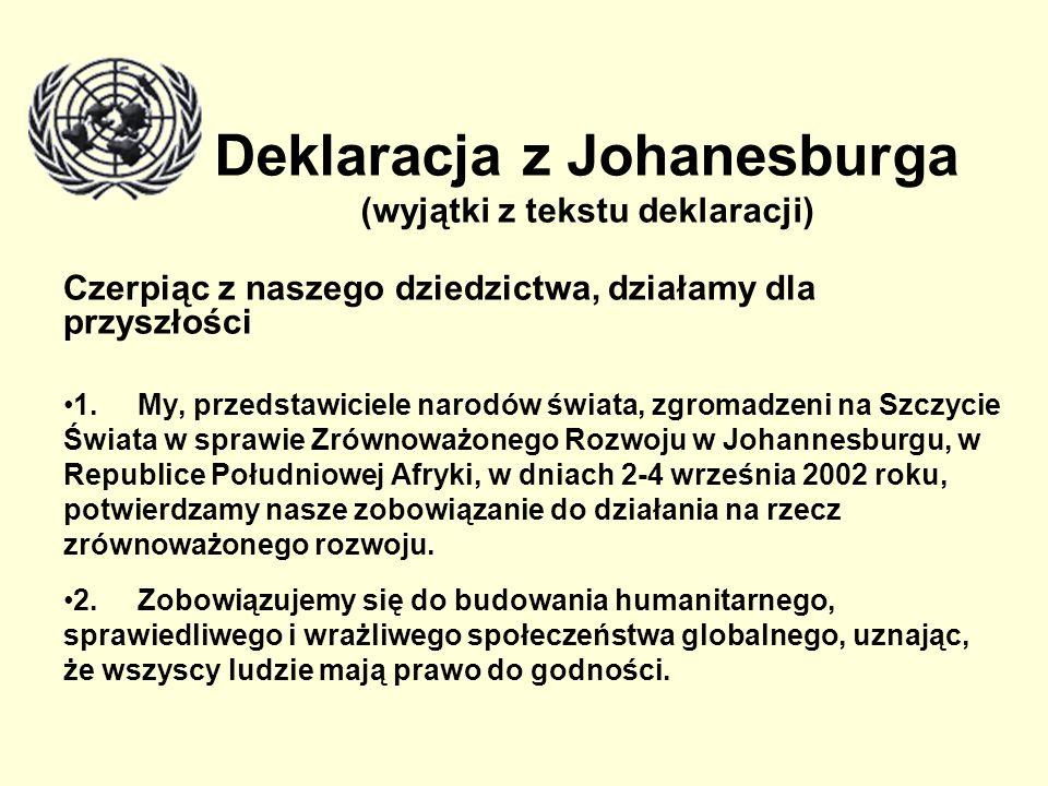 Deklaracja z Johanesburga (wyjątki z tekstu deklaracji) Czerpiąc z naszego dziedzictwa, działamy dla przyszłości 1. My, przedstawiciele narodów świata