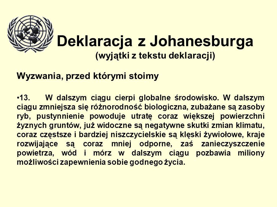 Deklaracja z Johanesburga (wyjątki z tekstu deklaracji) Wyzwania, przed którymi stoimy 13. W dalszym ciągu cierpi globalne środowisko. W dalszym ciągu