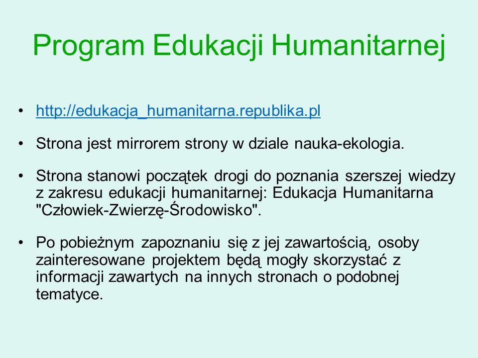 Program Edukacji Humanitarnej http://edukacja_humanitarna.republika.pl Strona jest mirrorem strony w dziale nauka-ekologia. Strona stanowi początek dr