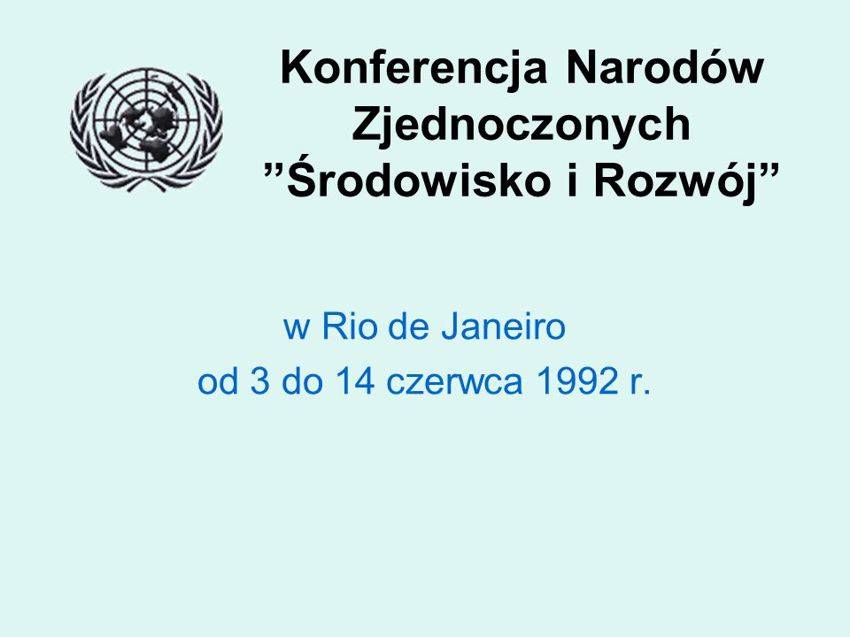 """Konferencja Narodów Zjednoczonych """"Środowisko i Rozwój"""" w Rio de Janeiro od 3 do 14 czerwca 1992 r."""
