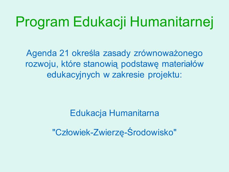 Program Edukacji Humanitarnej Agenda 21 określa zasady zrównoważonego rozwoju, które stanowią podstawę materiałów edukacyjnych w zakresie projektu: Edukacja Humanitarna Człowiek-Zwierzę-Środowisko