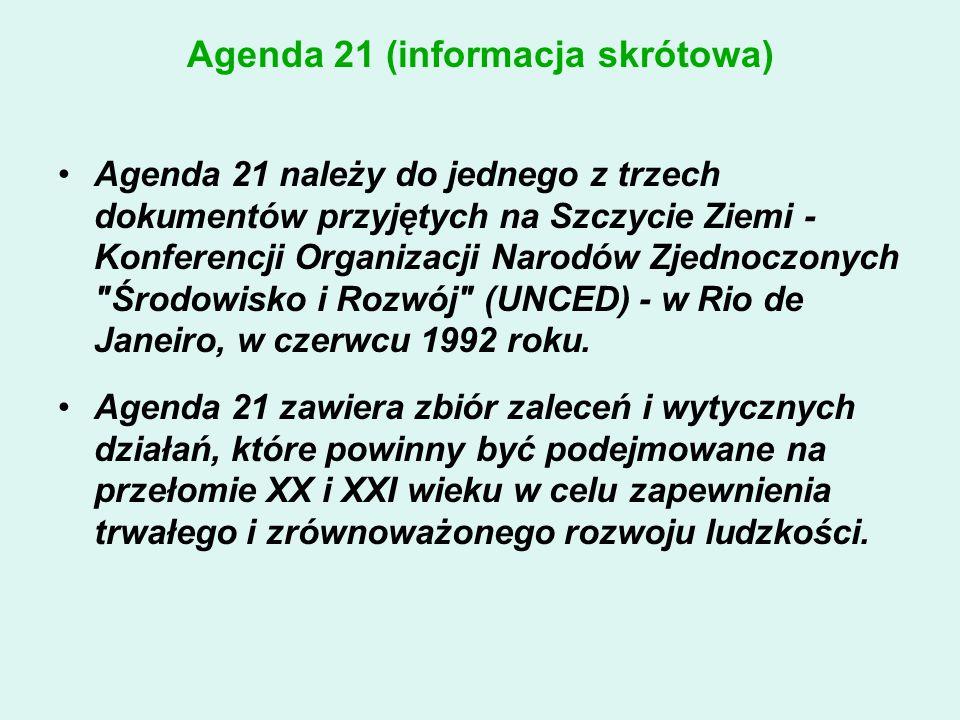 Agenda 21 (informacja skrótowa) Agenda 21 należy do jednego z trzech dokumentów przyjętych na Szczycie Ziemi - Konferencji Organizacji Narodów Zjednoc